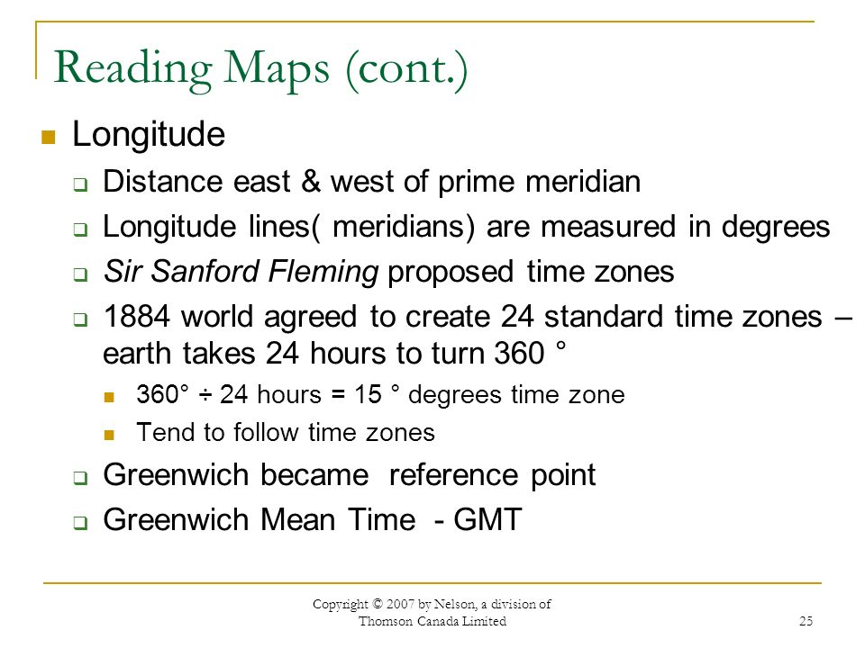 Copyright © 2007 by Nelson, a division of Thomson Canada Limited 25 Reading Maps (cont.) Longitude Distance east & west of prime meridian Longitude li
