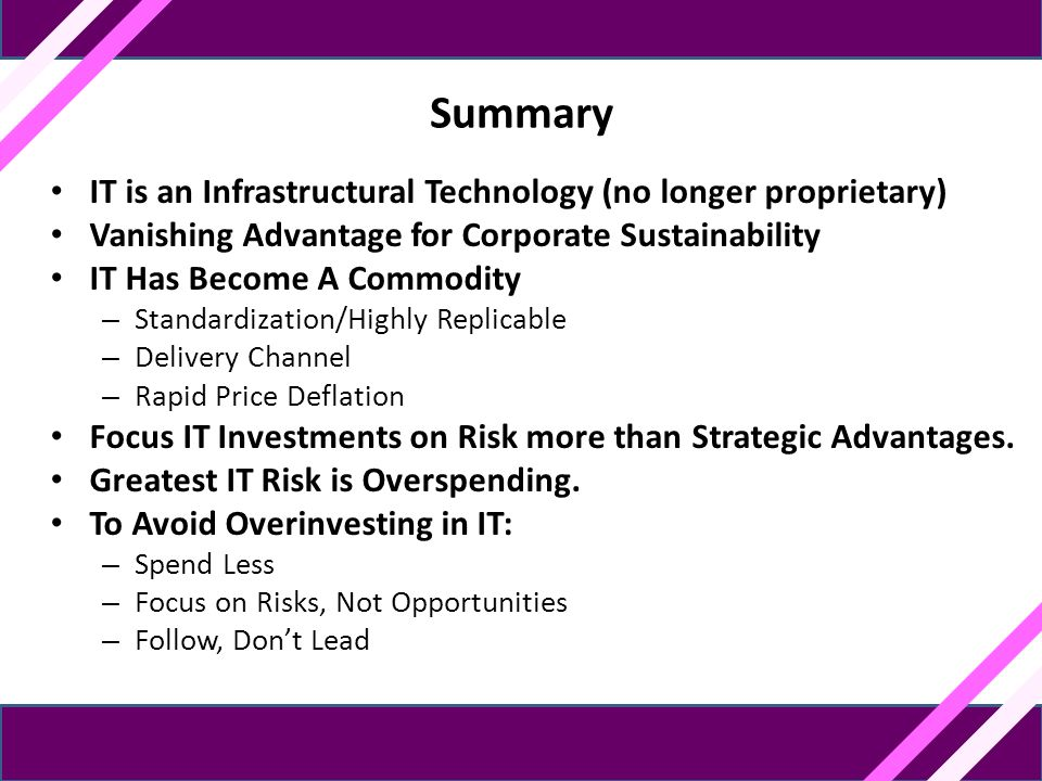 Summary IT is an Infrastructural Technology (no longer proprietary) Vanishing Advantage for Corporate Sustainability IT Has Become A Commodity – Stand
