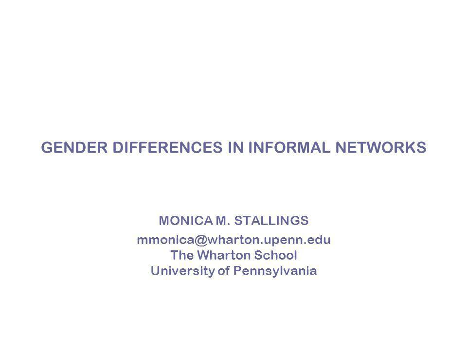GENDER DIFFERENCES IN INFORMAL NETWORKS MONICA M.