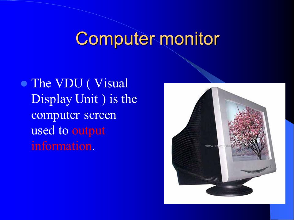Output Device …. Computer monitor Flat screen monitor Computer presentation projection device Printers speakers Output devices allow you to output inf