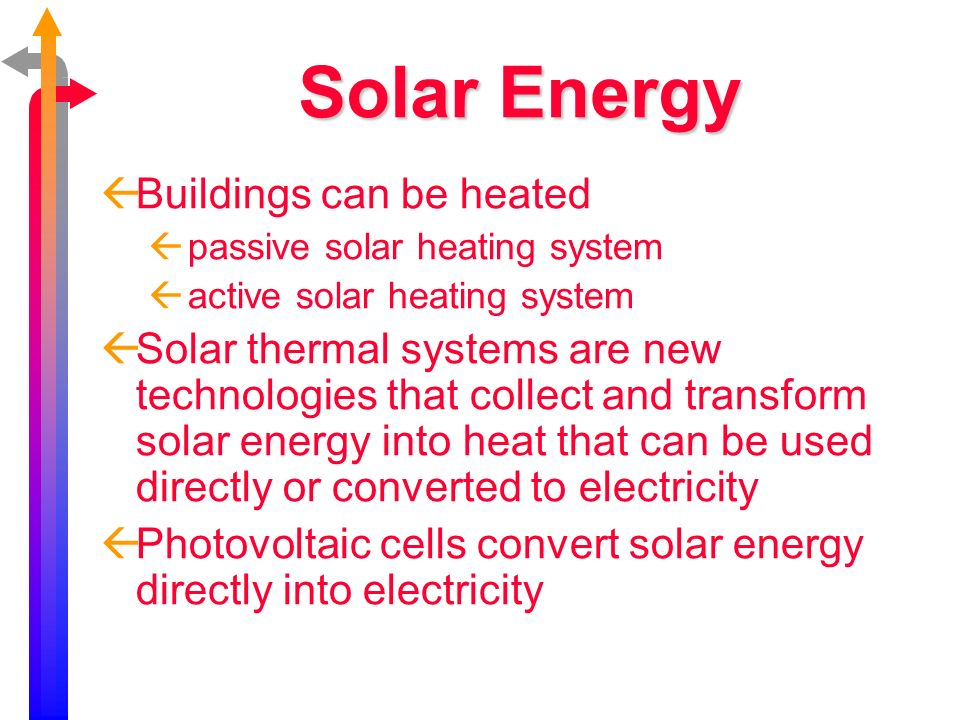 Solar Energy Buildings can be heated passive solar heating system active solar heating system Solar thermal systems are new technologies that collect