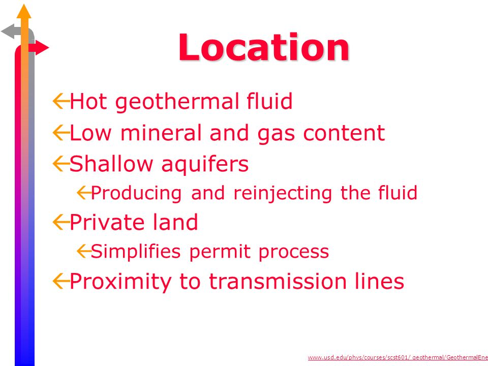 Location ßHot geothermal fluid ßLow mineral and gas content ßShallow aquifers ßProducing and reinjecting the fluid ßPrivate land ßSimplifies permit pr