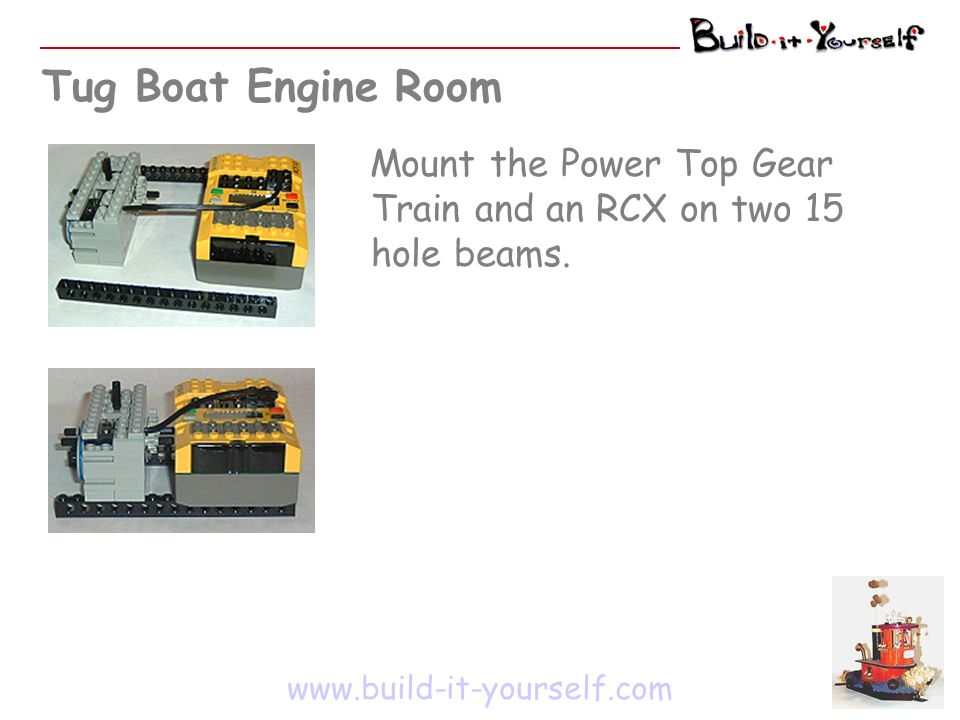 Tug Boat Engine Room www.build-it-yourself.com Mount the Power Top Gear Train and an RCX on two 15 hole beams.