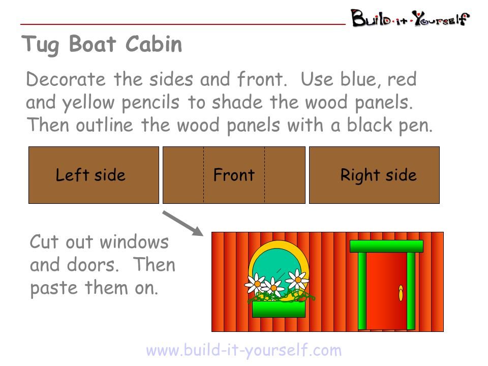 Tug Boat Cabin Decorate the sides and front. Use blue, red and yellow pencils to shade the wood panels. Then outline the wood panels with a black pen.