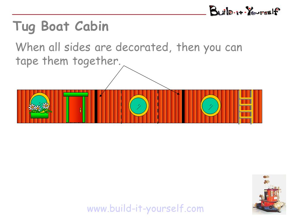 Tug Boat Cabin When all sides are decorated, then you can tape them together.