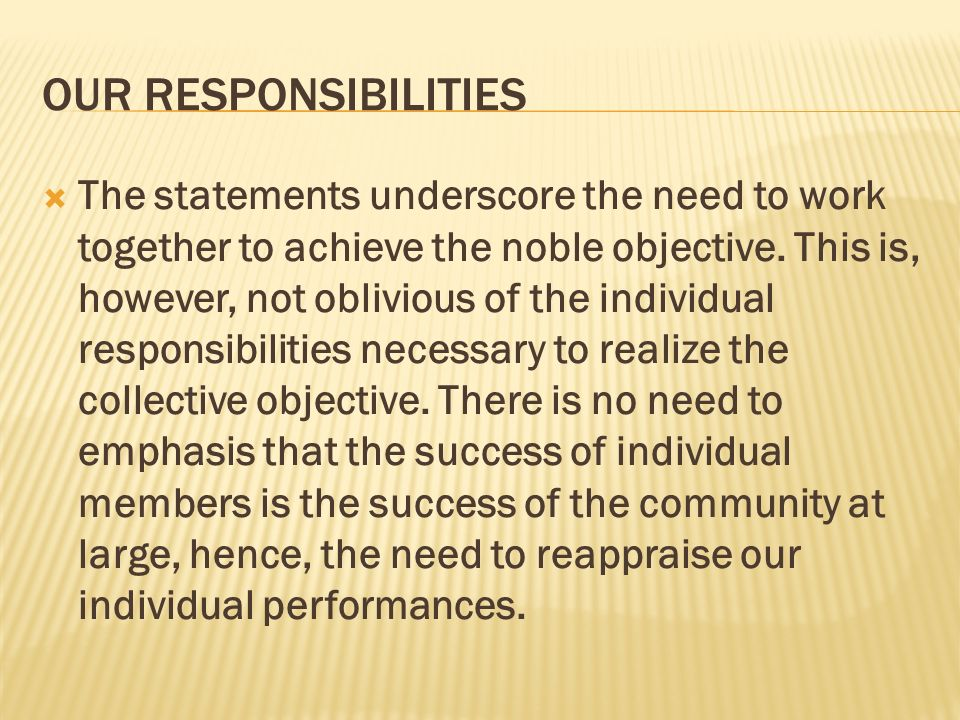 OUR RESPONSIBILITIES The statements underscore the need to work together to achieve the noble objective. This is, however, not oblivious of the indivi