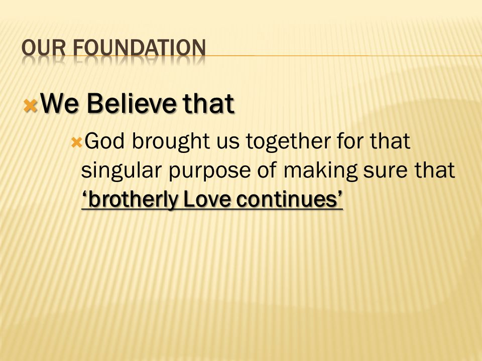 We Believe that We Believe that brotherly Love continues God brought us together for that singular purpose of making sure that brotherly Love continue