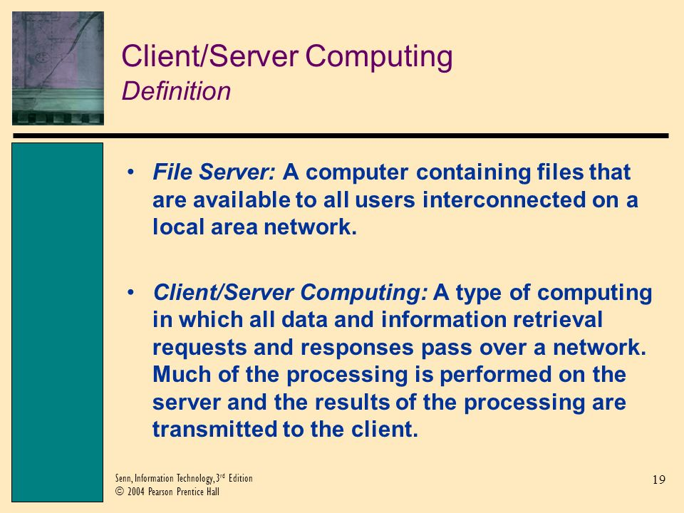 20 Senn, Information Technology, 3 rd Edition © 2004 Pearson Prentice Hall Client/Server Computing Definition (Continued)