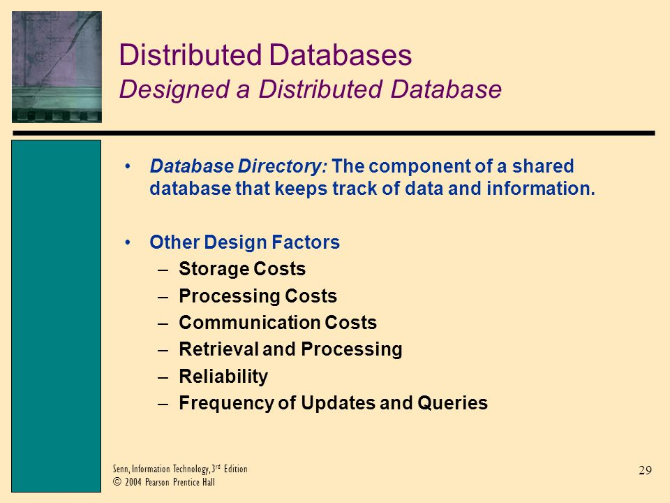 30 Senn, Information Technology, 3 rd Edition © 2004 Pearson Prentice Hall Distributed Databases Designed a Distributed Database (Continued)