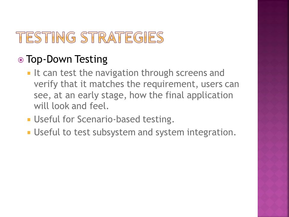 Top-Down Testing It can test the navigation through screens and verify that it matches the requirement, users can see, at an early stage, how the fina