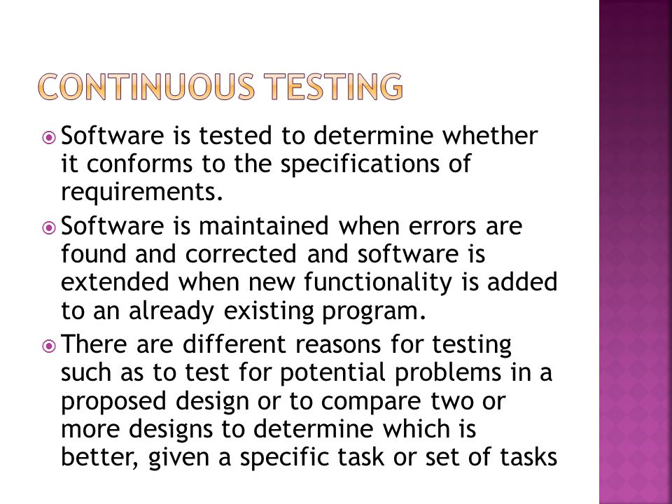 Software is tested to determine whether it conforms to the specifications of requirements. Software is maintained when errors are found and corrected