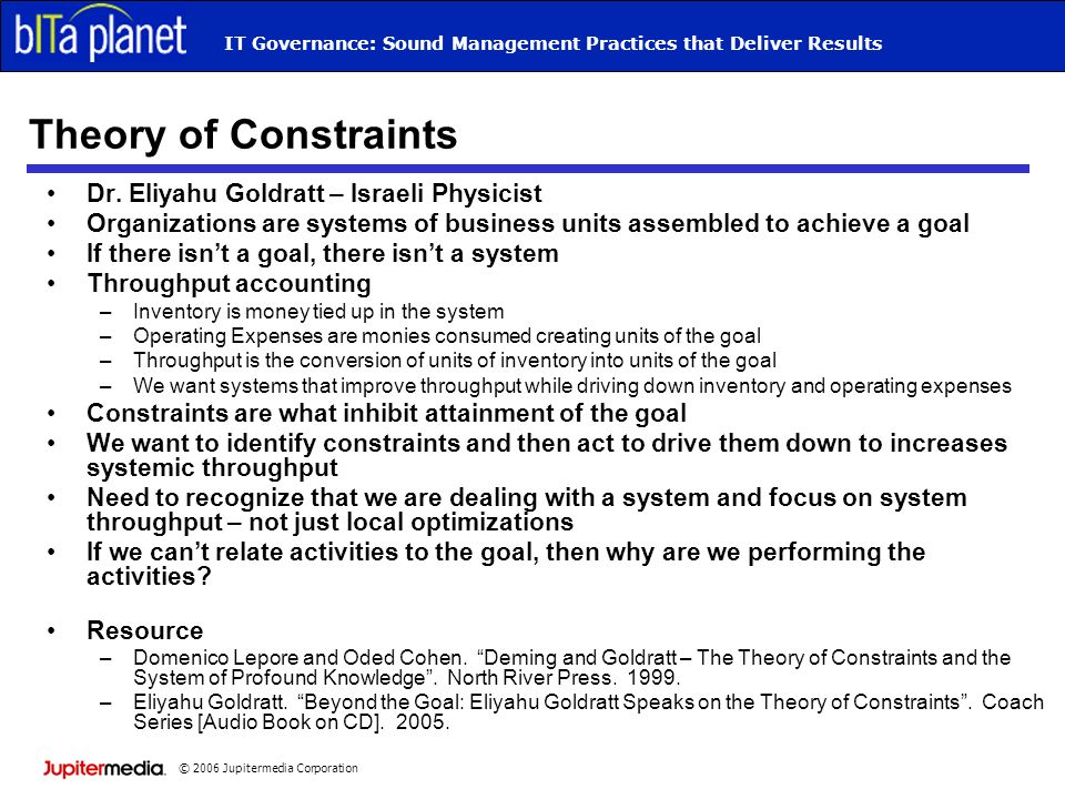 © 2006 Jupitermedia Corporation IT Governance: Sound Management Practices that Deliver Results Theory of Constraints Dr. Eliyahu Goldratt – Israeli Ph
