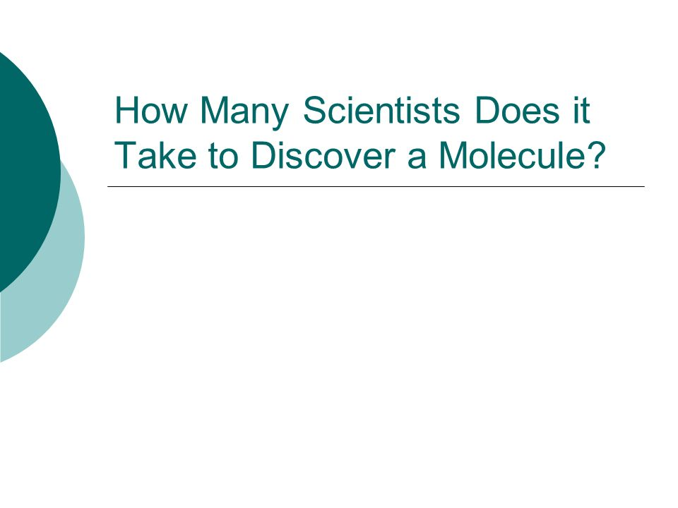 How Many Scientists Does it Take to Discover a Molecule?