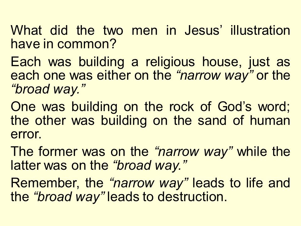 What did the two men in Jesus illustration have in common? Each was building a religious house, just as each one was either on the narrow way or the b