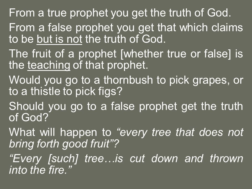 From a true prophet you get the truth of God. From a false prophet you get that which claims to be but is not the truth of God. The fruit of a prophet