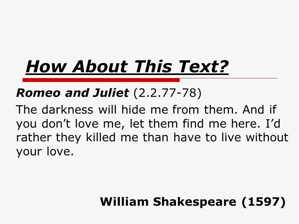 How About This Text. Romeo and Juliet (2.2.77-78) The darkness will hide me from them.