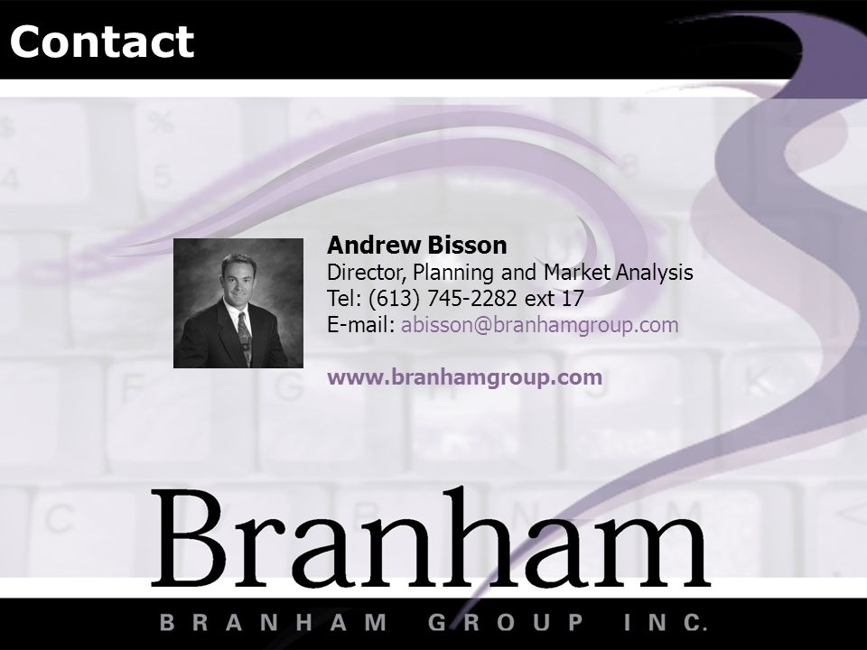 Contact Andrew Bisson Director, Planning and Market Analysis Tel: (613) 745-2282 ext 17 E-mail: abisson@branhamgroup.com www.branhamgroup.com
