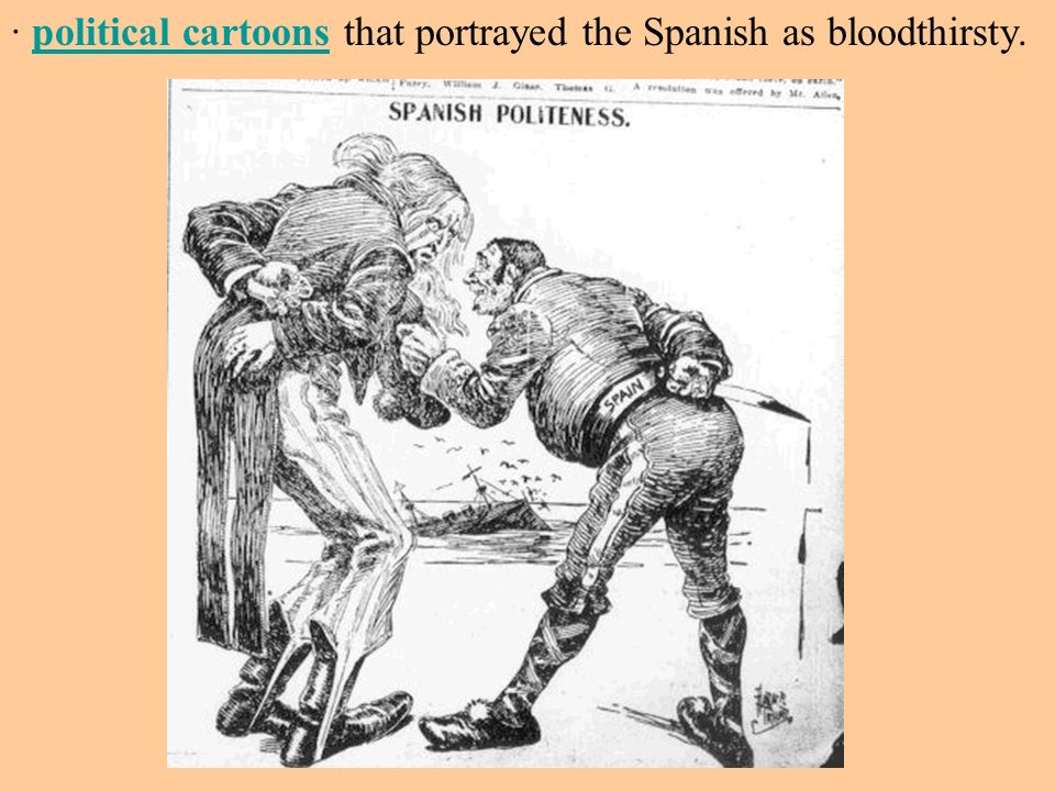 · political cartoons that portrayed the Spanish as bloodthirsty.political cartoons
