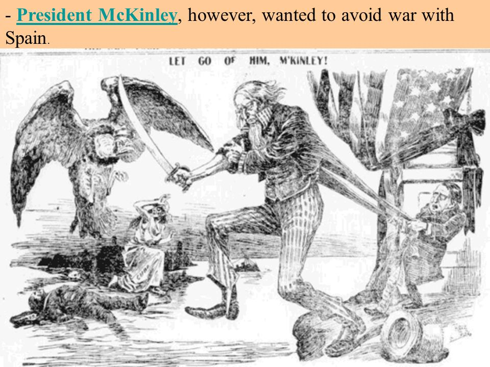 - President McKinley, however, wanted to avoid war with Spain.President McKinley