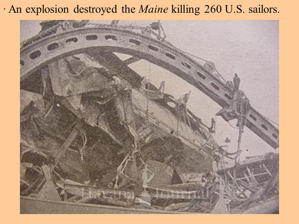 · An explosion destroyed the Maine killing 260 U.S. sailors.