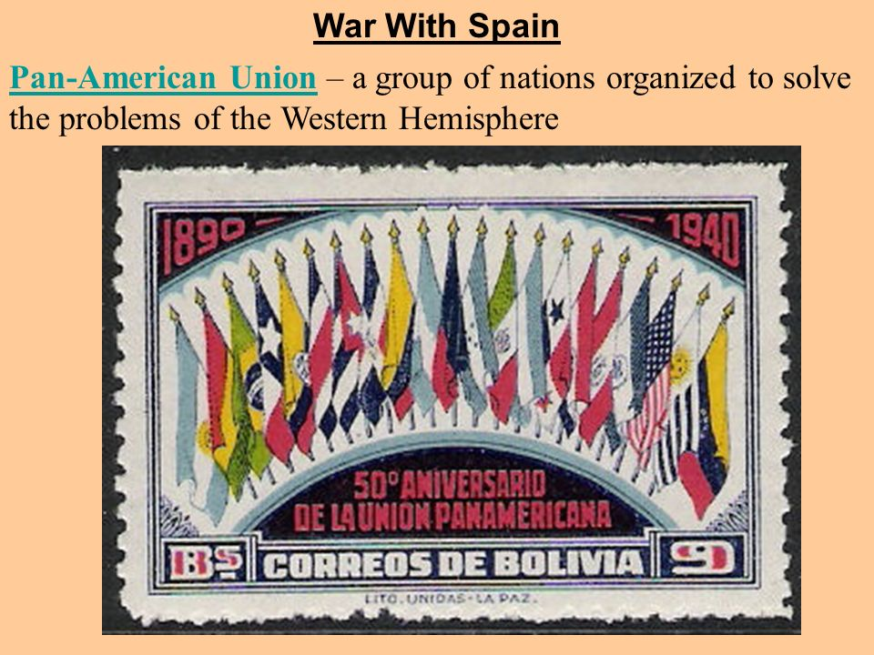 Pan-American UnionPan-American Union – a group of nations organized to solve the problems of the Western Hemisphere War With Spain