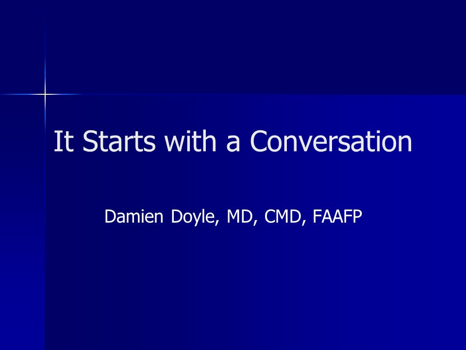 It Starts with a Conversation Damien Doyle, MD, CMD, FAAFP