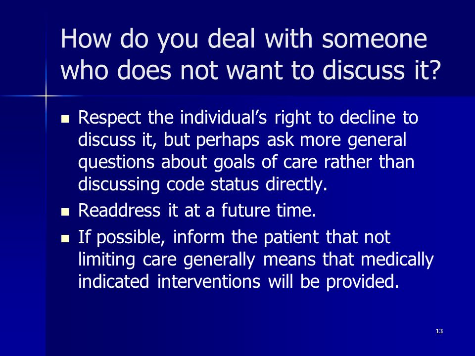 How do you deal with someone who does not want to discuss it? Respect the individuals right to decline to discuss it, but perhaps ask more general que