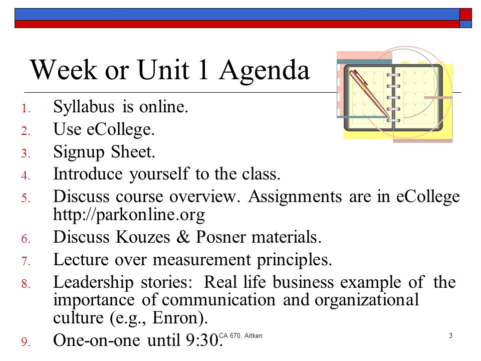 CA 670, Aitken3 Week or Unit 1 Agenda 1. Syllabus is online.