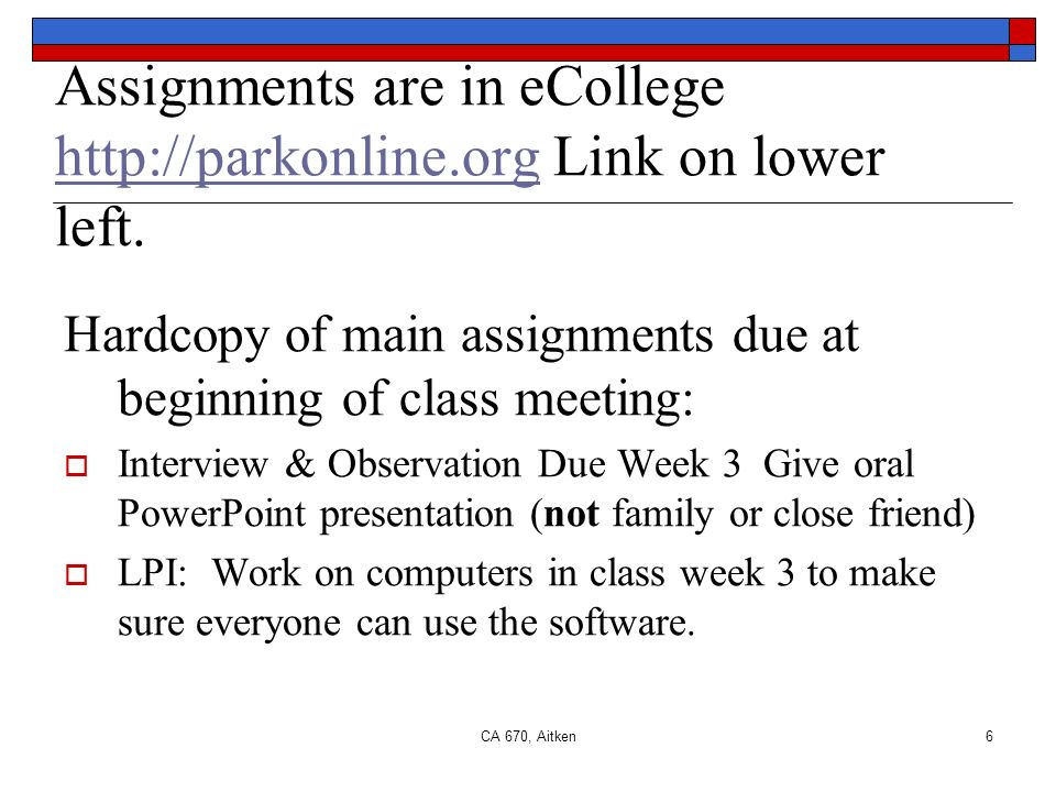 CA 670, Aitken6 Assignments are in eCollege http://parkonline.org Link on lower left.