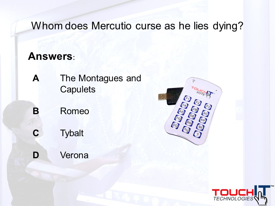 Whom does Mercutio curse as he lies dying? A The Montagues and Capulets B Romeo C Tybalt D Verona Answers :