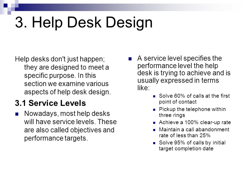 2.6 Staffing the Help Desk Clearly there is a cost implication when choosing staff for the first line of support. High technical skill staff will dema