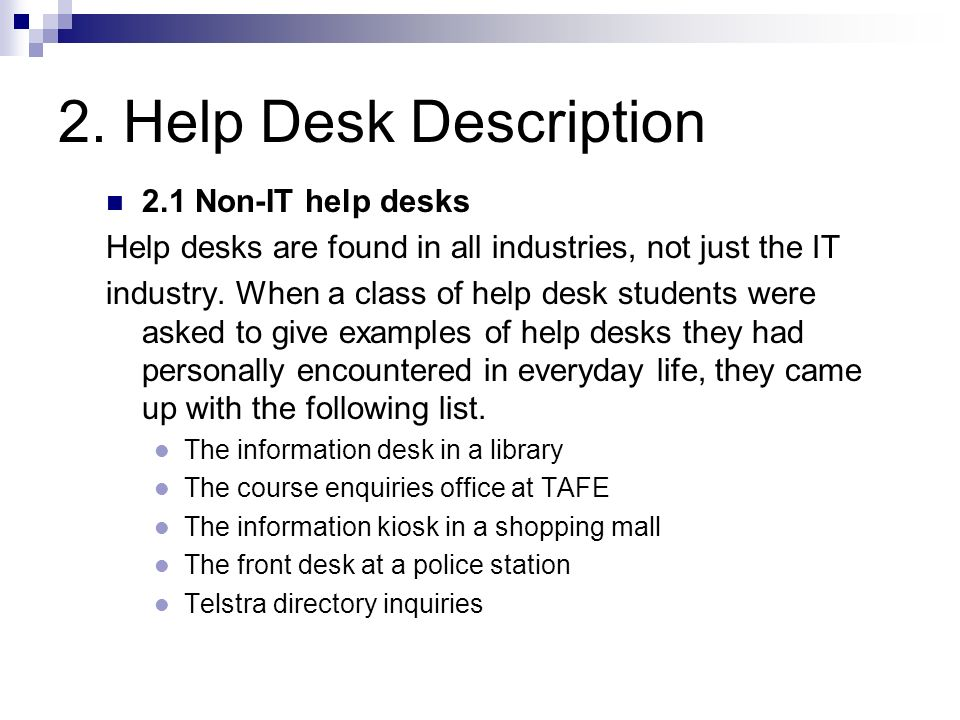 2. Help Desk Description When we look at the various aspects of a help desk it is useful to be able to visualise what it is like. Some students will h
