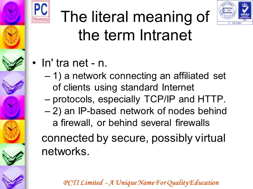 PCTI Limited - A Unique Name For Quality Education The literal meaning of the term Intranet In' tra net - n. –1) a network connecting an affiliated se