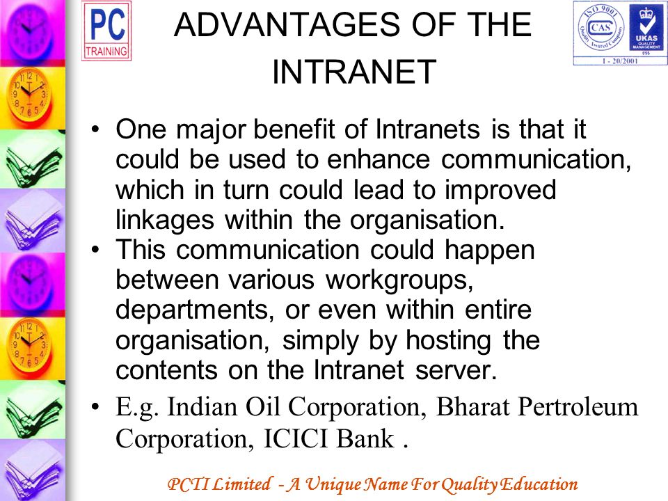 PCTI Limited - A Unique Name For Quality Education ADVANTAGES OF THE INTRANET One major benefit of Intranets is that it could be used to enhance commu