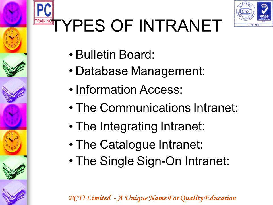 PCTI Limited - A Unique Name For Quality Education TYPES OF INTRANET Bulletin Board: Database Management: Information Access: The Communications Intra
