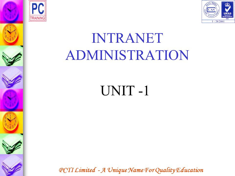 PCTI Limited - A Unique Name For Quality Education INTRANET ADMINISTRATION UNIT -1