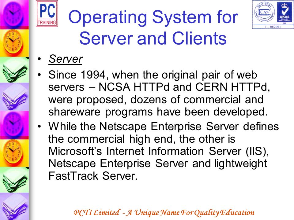 PCTI Limited - A Unique Name For Quality Education Operating System for Server and Clients Server Since 1994, when the original pair of web servers –