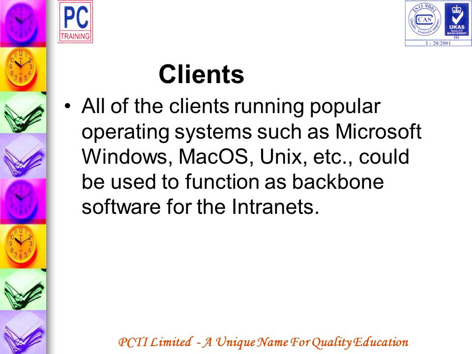 PCTI Limited - A Unique Name For Quality Education Clients All of the clients running popular operating systems such as Microsoft Windows, MacOS, Unix