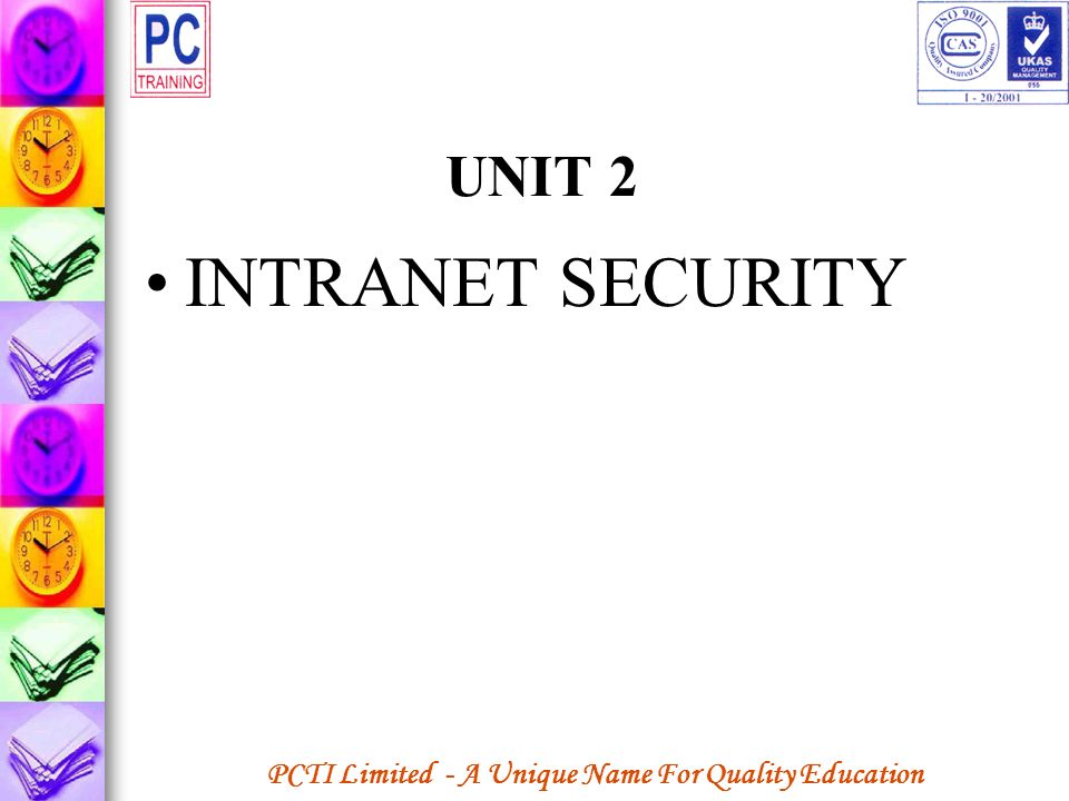 PCTI Limited - A Unique Name For Quality Education UNIT 2 INTRANET SECURITY