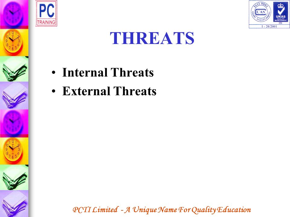 PCTI Limited - A Unique Name For Quality Education THREATS Internal Threats External Threats