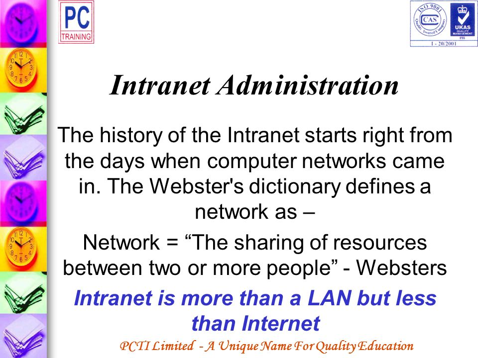 PCTI Limited - A Unique Name For Quality Education Intranet Administration The history of the Intranet starts right from the days when computer networ