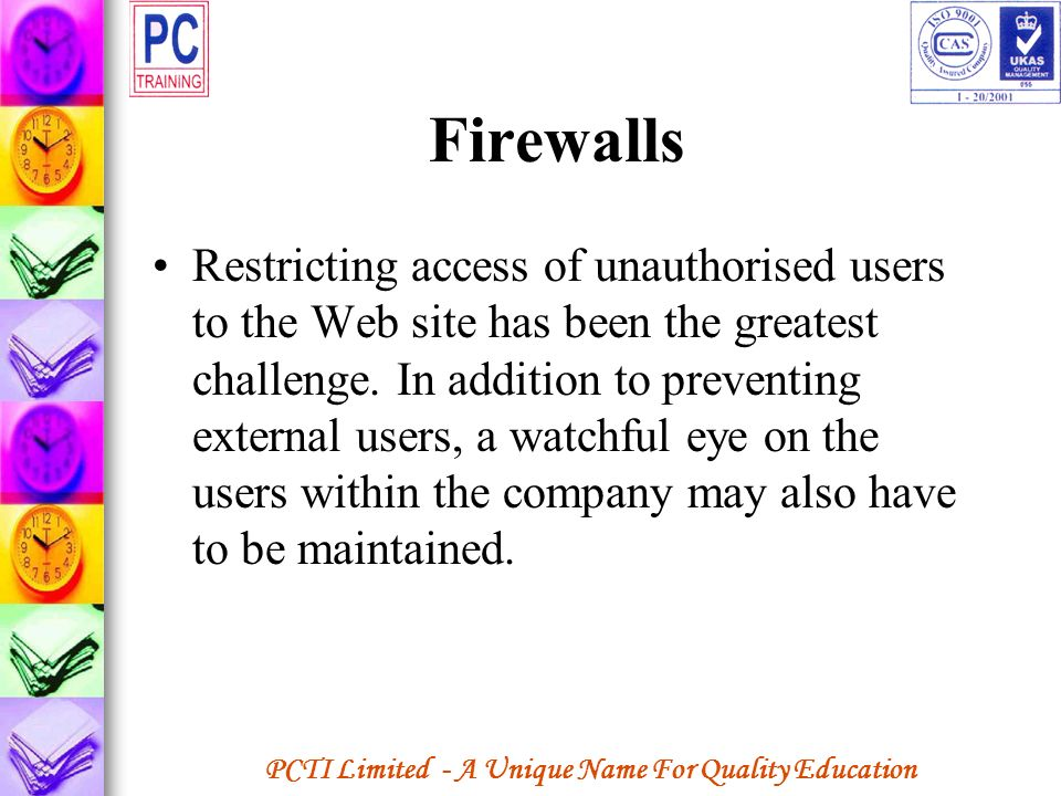 PCTI Limited - A Unique Name For Quality Education Firewalls Restricting access of unauthorised users to the Web site has been the greatest challenge.