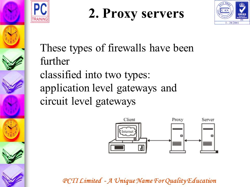 PCTI Limited - A Unique Name For Quality Education 2. Proxy servers These types of firewalls have been further classified into two types: application