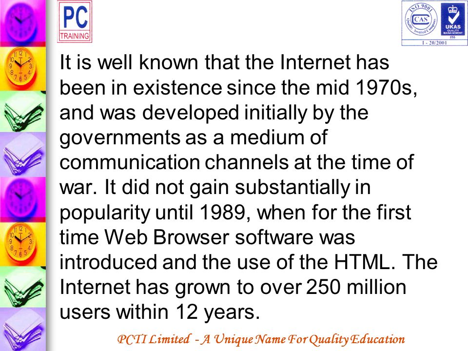 PCTI Limited - A Unique Name For Quality Education It is well known that the Internet has been in existence since the mid 1970s, and was developed ini
