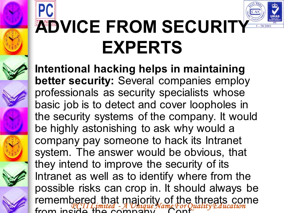PCTI Limited - A Unique Name For Quality Education ADVICE FROM SECURITY EXPERTS Intentional hacking helps in maintaining better security: Several comp