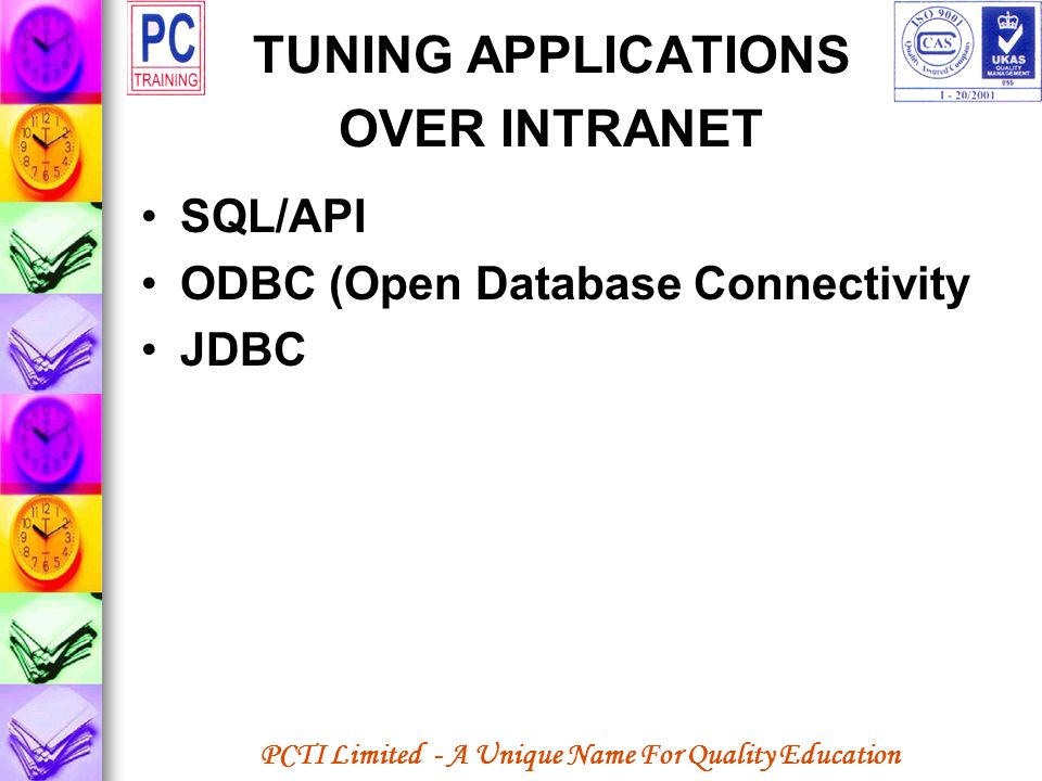 PCTI Limited - A Unique Name For Quality Education TUNING APPLICATIONS OVER INTRANET SQL/API ODBC (Open Database Connectivity JDBC