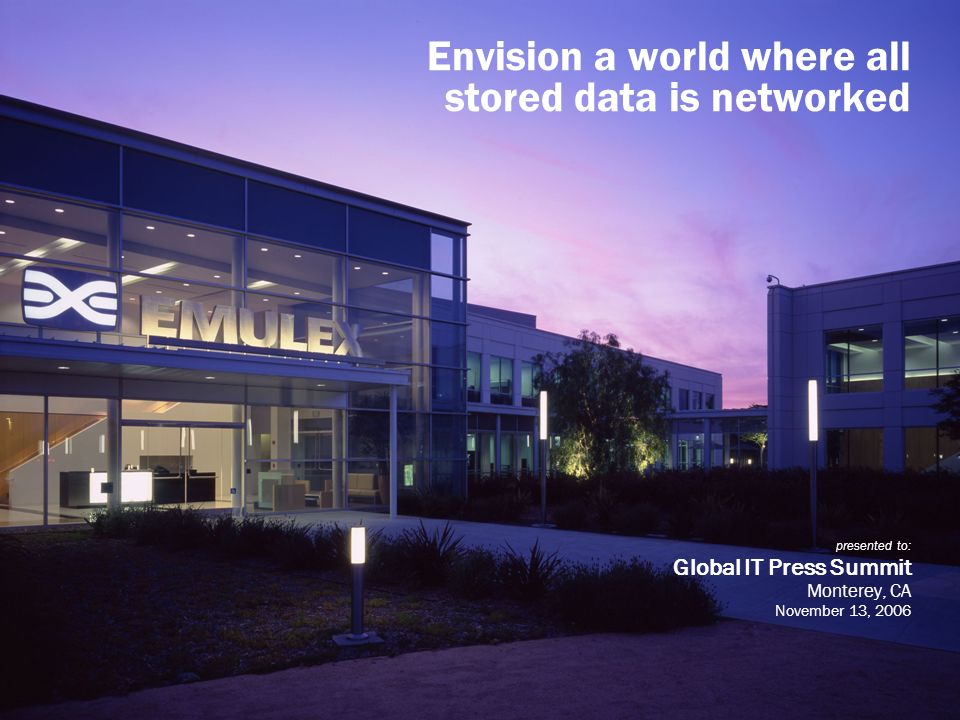 Envision a world where all stored data is networked presented to: Global IT Press Summit Monterey, CA November 13, 2006
