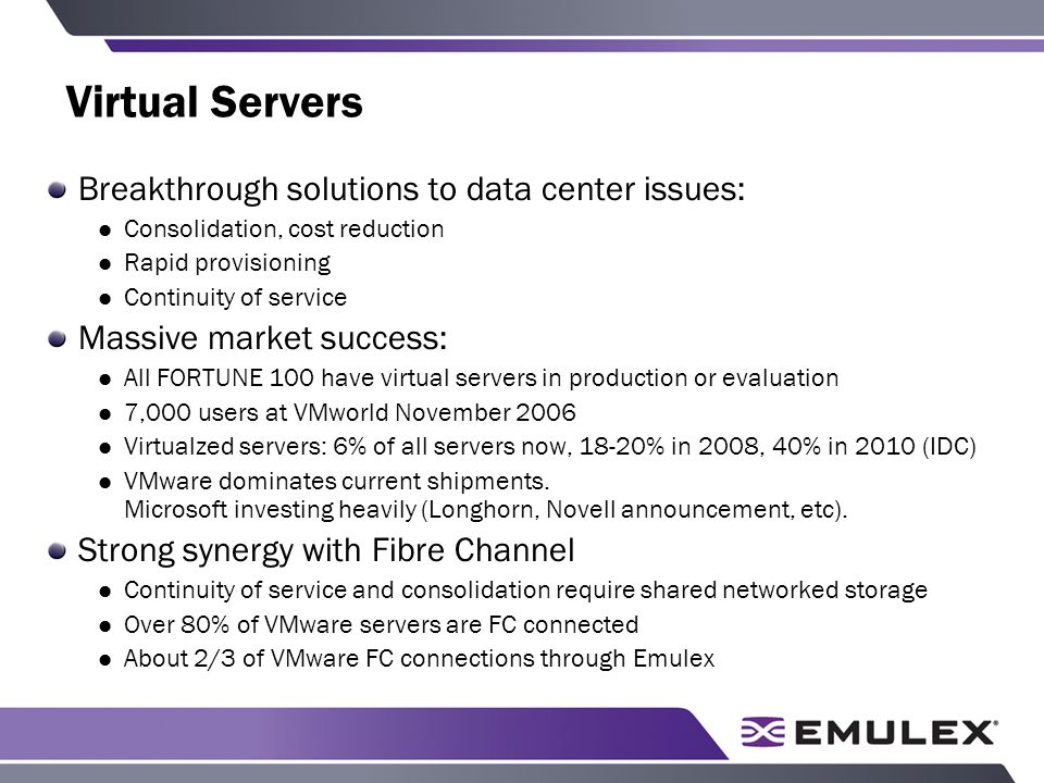 Virtual Servers Breakthrough solutions to data center issues: Consolidation, cost reduction Rapid provisioning Continuity of service Massive market su