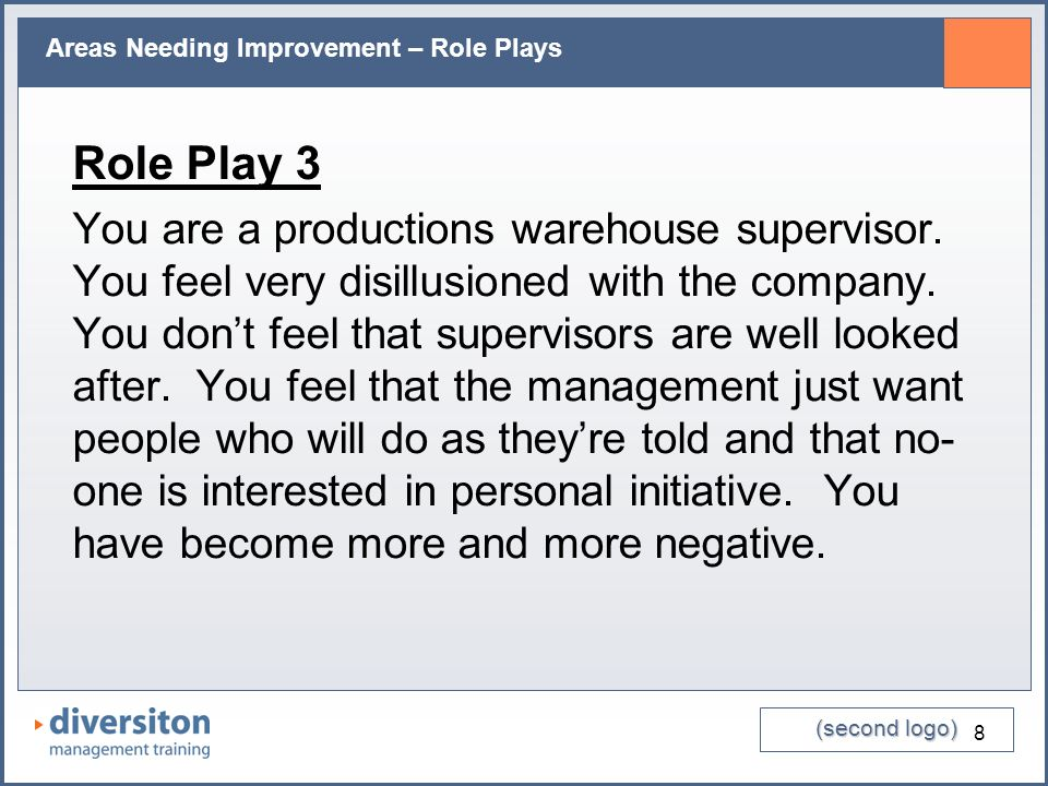 (second logo) Areas Needing Improvement – Role Plays 8 Role Play 3 You are a productions warehouse supervisor. You feel very disillusioned with the co