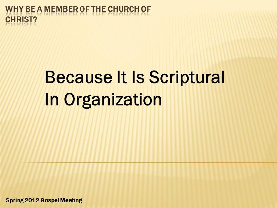 Because It Is Scriptural In Organization Spring 2012 Gospel Meeting